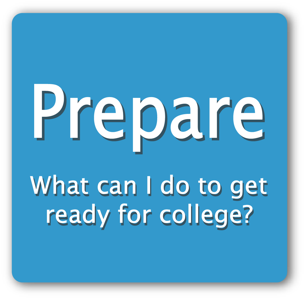 Prepare: What can I do to get ready for college?