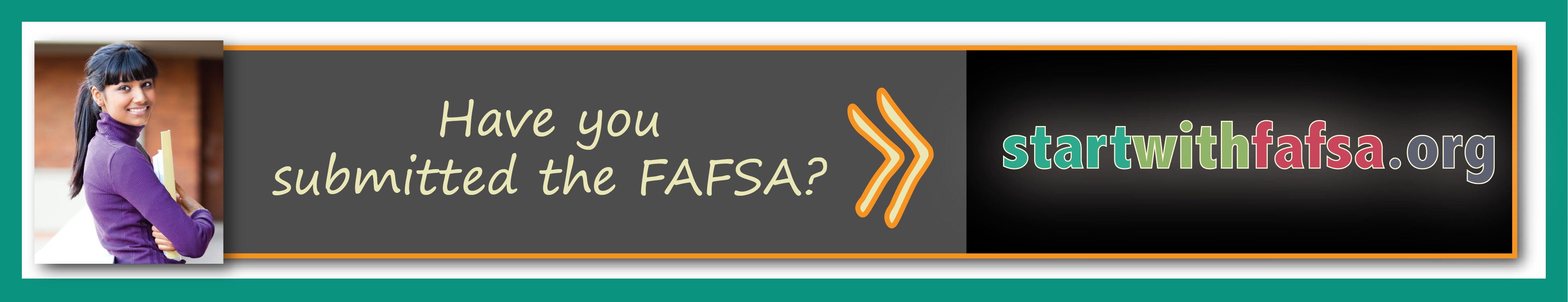 Have you submitted the FAFSA? StartWithFAFSA.org